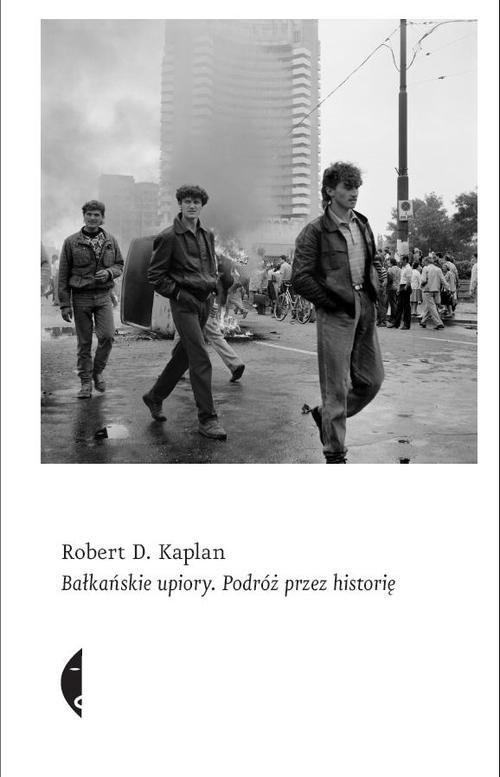 okładka Bałkańskie upiory. Podróż przez historię, Książka | Robert D. Kaplan