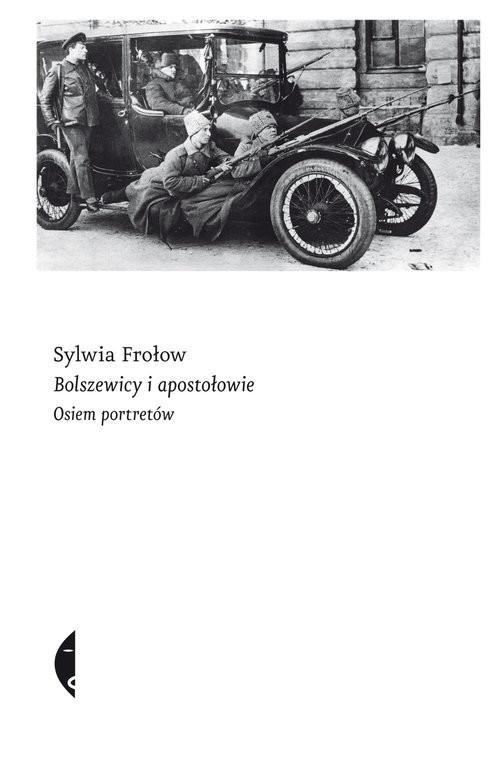 okładka Bolszewicy i apostołowie. Osiem portretów, Książka | Sylwia Frołow