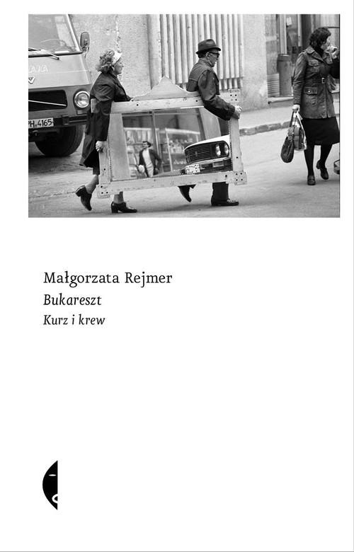 okładka Bukareszt. Kurz i krew, Książka | Małgorzata Rejmer