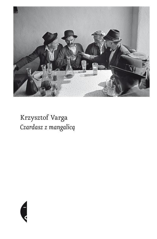 okładka Czardasz z mangalicą, Książka | Krzysztof Varga