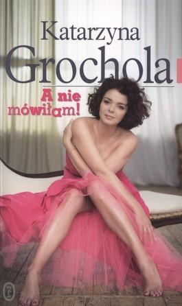 okładka A nie mówiłam!książka |  | Katarzyna Grochola