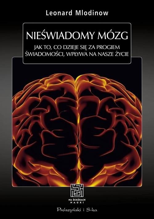 okładka Nieświadomy mózg. Jak to, co dzieje się za progiem świadomości, wpływa na nasze życie, Książka | Leonard Mlodinow