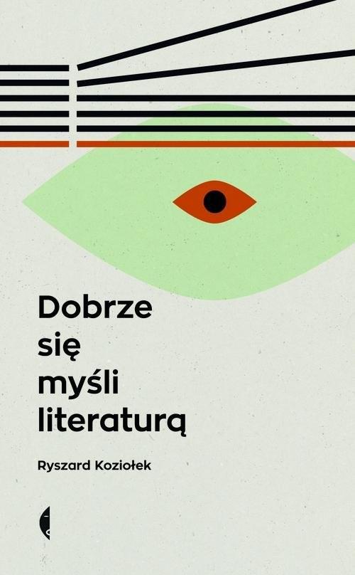okładka Dobrze się myśli literaturą, Książka | Koziołek Ryszard