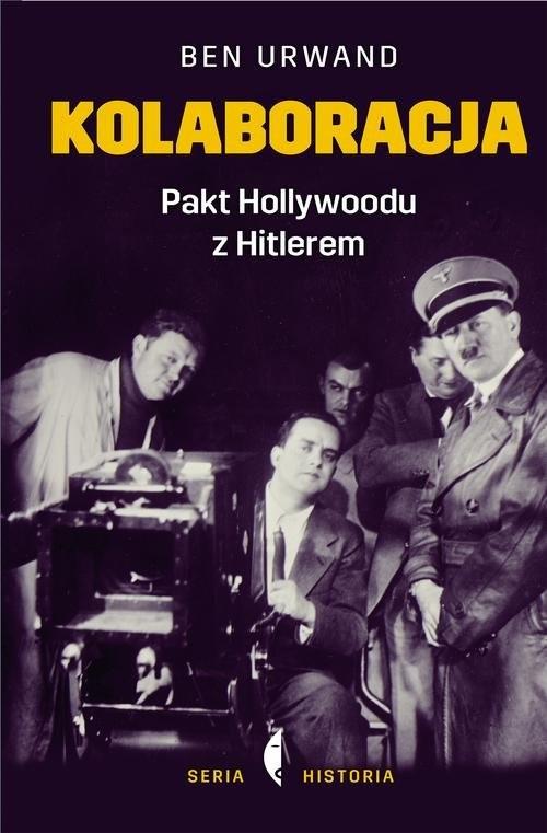 okładka Kolaboracja. Pakt Hollywoodu z Hitlerem, Książka   Ben Urwand