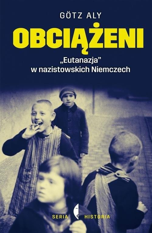 """okładka Obciążeni. """"Eutanazja"""" w nazistowskich Niemczech, Książka   Götz Aly"""