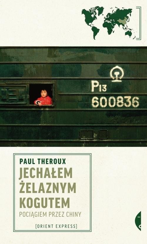 okładka Jechałem Żelaznym Kogutem. Pociągiem przez Chinyksiążka      Theroux Paul