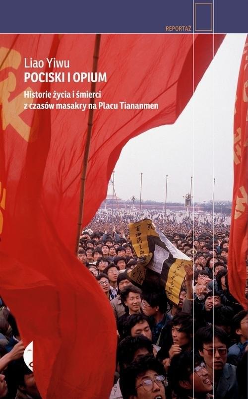 okładka Pociski i opium. Historie życia i śmierci z czasów masakry na placu Tiananmen, Książka | Yiwu Liao