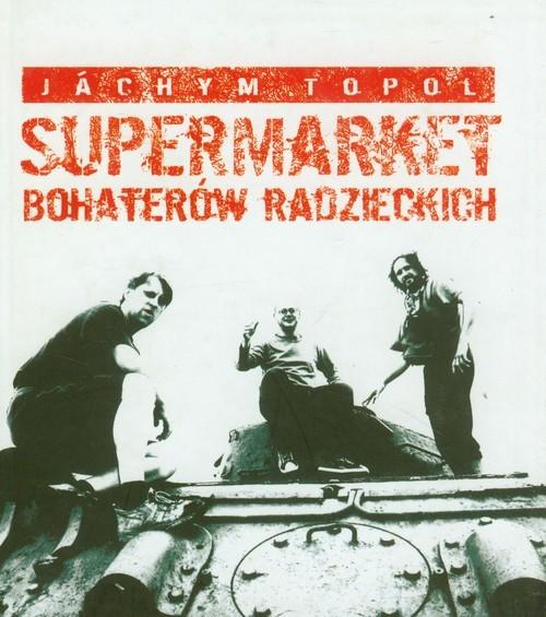 okładka Supermarket bohaterów radzieckich, Książka | Topol Jachym