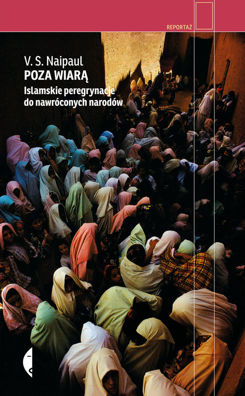 okładka Poza wiarą. Islamskie peregrynacje do nawróconych narodów, Książka | Naipaul V.S.