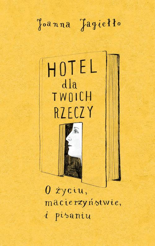 okładka Hotel dla twoich rzeczy. O życiu, macierzyństwie i pisaniu, Książka | Jagiełło Joanna