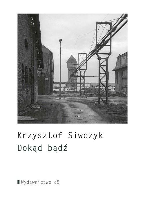 okładka Dokąd bądź, Książka   Siwczyk Krzysztof
