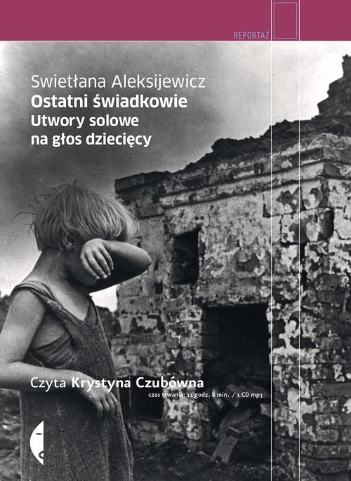okładka Ostatni świadkowie. Utwory solowe na głos dziecięcy. Audiobook, Książka | Swietłana Aleksijewicz