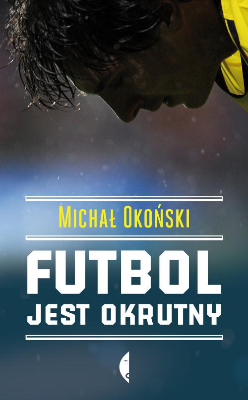 okładka Futbol jest okrutny, Książka | Okoński Michał