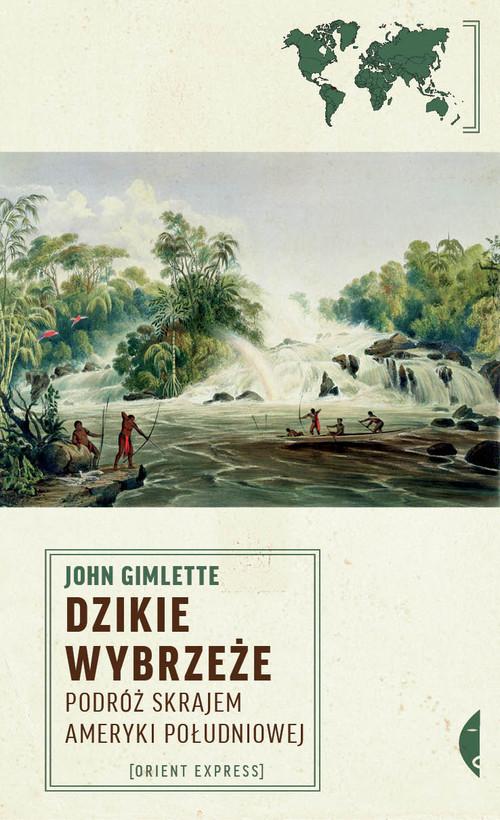 okładka Dzikie wybrzeże. Podróż skrajem Ameryki Południowejksiążka      Gimlette John