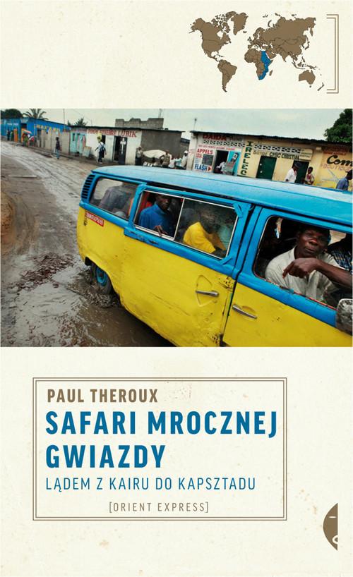 okładka Safari mrocznej gwiazdy. Lądem z Kairu do Kapsztaduksiążka |  | Paul Theroux