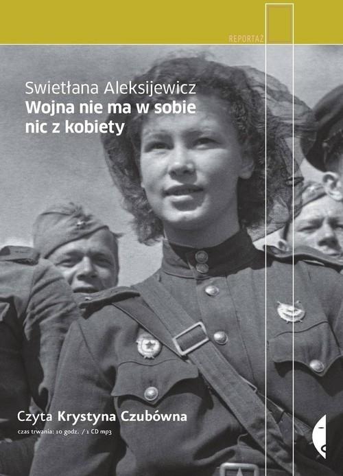 okładka Wojna nie ma w sobie nic z kobiety (audiobook), Książka | Aleksijewicz Swietłana