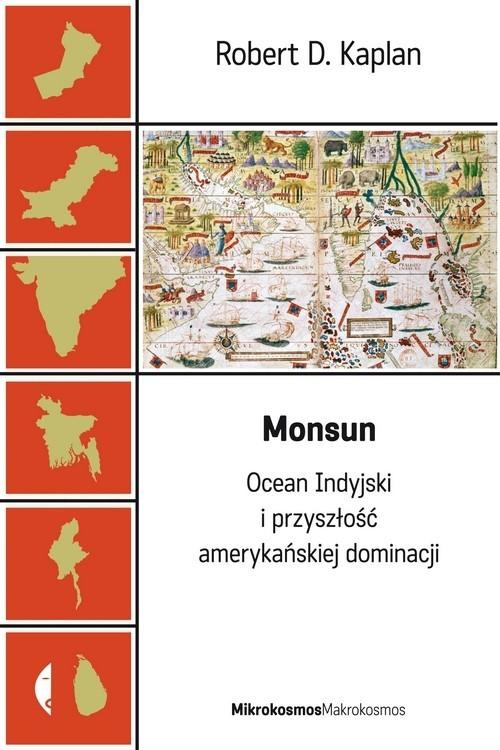 okładka Monsun. Ocean Indyjski i przyszłość amerykańskiej dominacji, Książka | Robert D. Kaplan