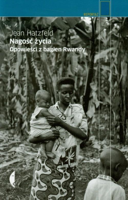 okładka Nagość życia. Opowieści z bagien Rwandy. KsiążkaHatzfeld Jean