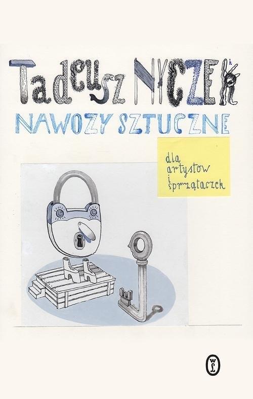 okładka Nawozy sztuczne. Dla artystów i sprzątaczek, Książka | Tadeusz Nyczek