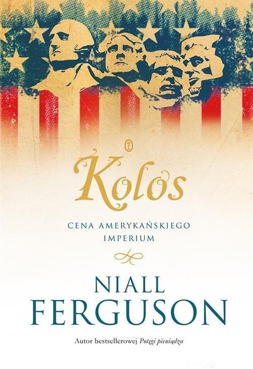 okładka Kolos. Cena amerykańskiego imperium, Książka | Niall Ferguson