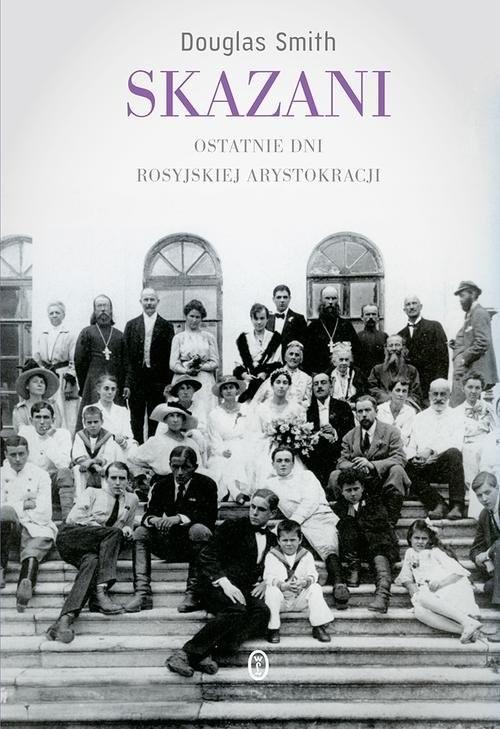 okładka Skazani Ostatnie dni rosyjskiej arystokracji, Książka | Smith Douglas
