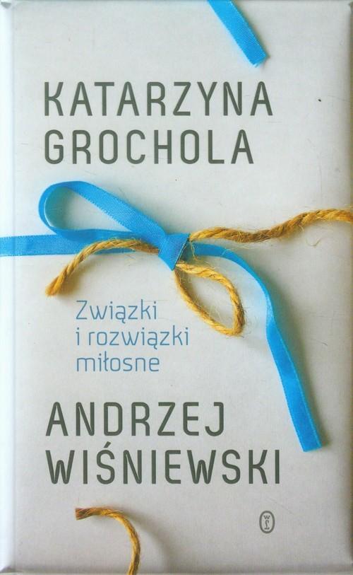 okładka Związki i rozwiązki miłosneksiążka |  | Katarzyna Grochola, Andrzej Wiśniewski