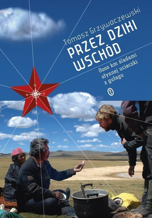 okładka Przez Dziki Wschód. 8000 km sladami słynnej ucieczki z gułagu, Książka | Grzywaczewski Tomasz