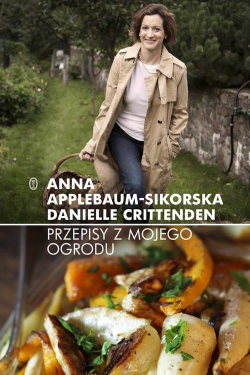 okładka Przepisy z mojego ogroduksiążka |  | Anna Applebaum-Sikorska, Danielle Crittenden
