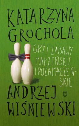 okładka Gry i zabawy małżeńskie i pozamałżeńskie, Książka | Katarzyna Grochola, Wiśniewski Andrzej