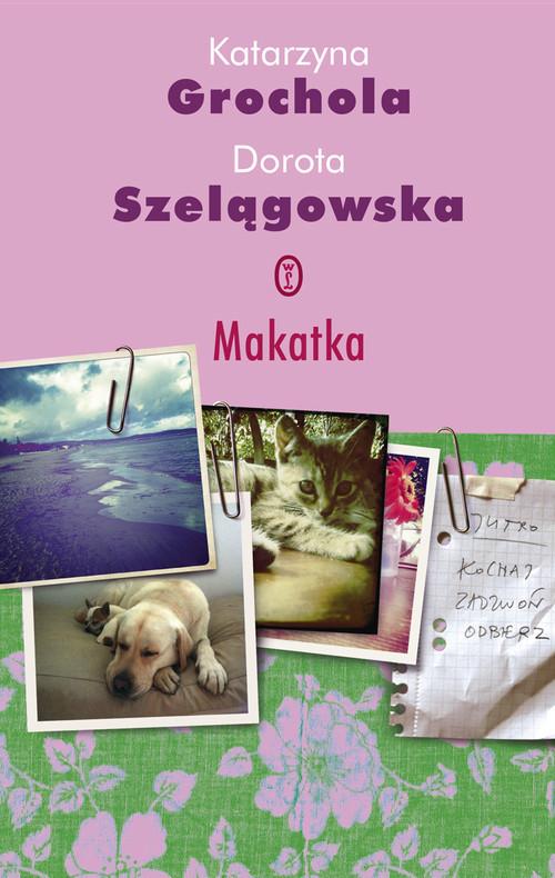 okładka Makatkaksiążka      Katarzyna Grochola, Dorota Szelągowska