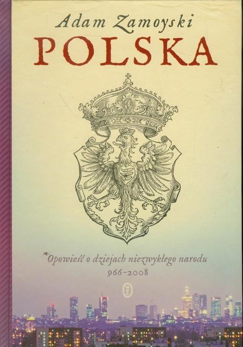 okładka Polska. Opowieść o dziejach niezwykłego narodu 966-2008, Książka | Adam Zamoyski
