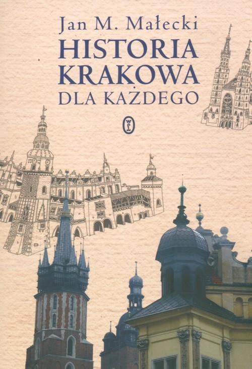 okładka Historia Krakowa dla każdego, Książka | Jan M. Małecki