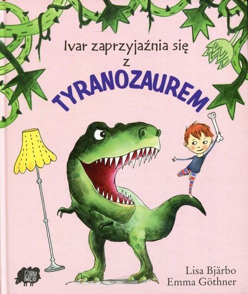 okładka Ivar zaprzyjaźnia się z Tyranozaurem, Książka | Bjarbo Lisa