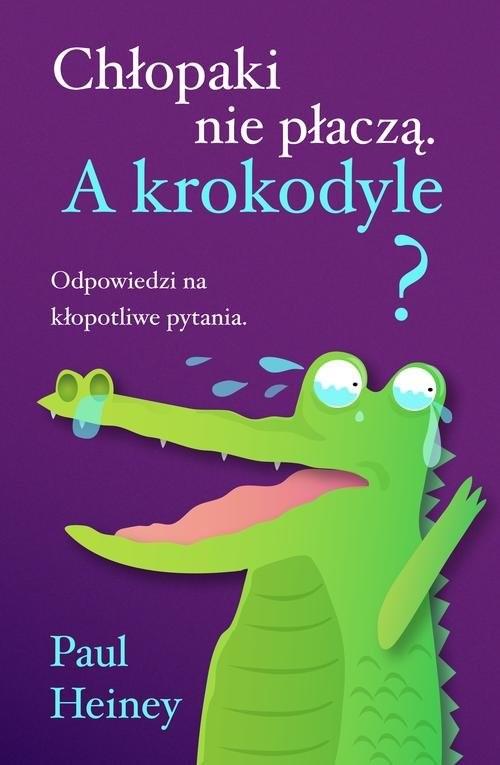 okładka Chłopaki nie płaczą. A krokodyle?, Książka | Paul Heiney