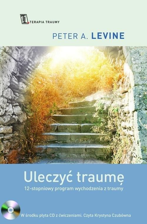 okładka Uleczyć traumę. 12- stopniowy program wychodzenia z traumy, Książka   Peter A. Levine