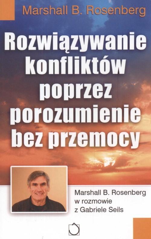okładka Rozwiązywanie konfliktów poprzez porozumienie bez przemocy, Książka | Marshall B. Rosenberg