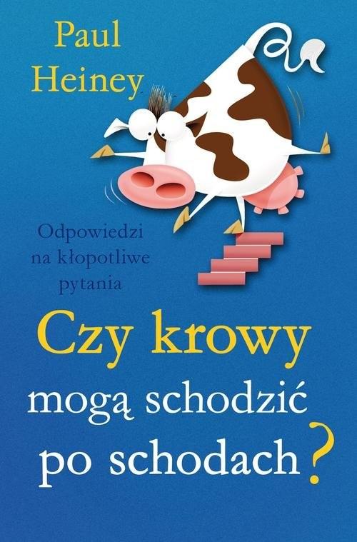 okładka Czy krowy mogą schodzić po schodach? Odpowiedzi na kłoptliwe pytania, Książka | Paul Heiney
