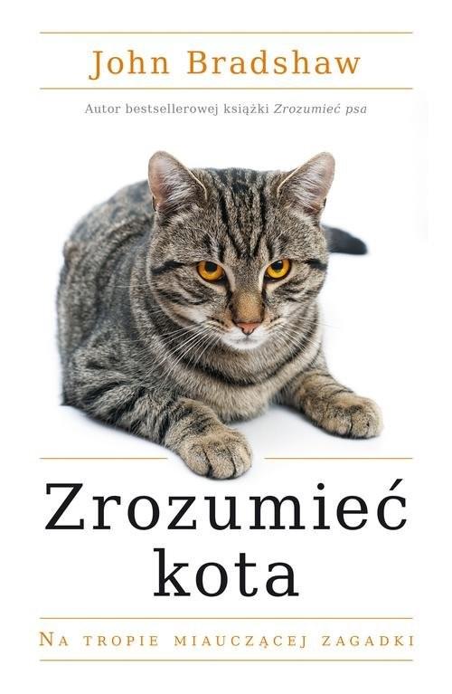 okładka Zrozumieć kota. Na tropie miauczącej zagadki, Książka   Bradshaw John