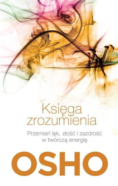 okładka Księga zrozumienia. Przemień lęk, złość i zazdrość w twórczą energię, Książka | OSHO