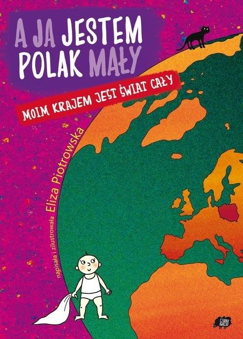 okładka A ja jestem Polak mały, moim krajem jest świat cały, Książka | Piotrowska Eliza