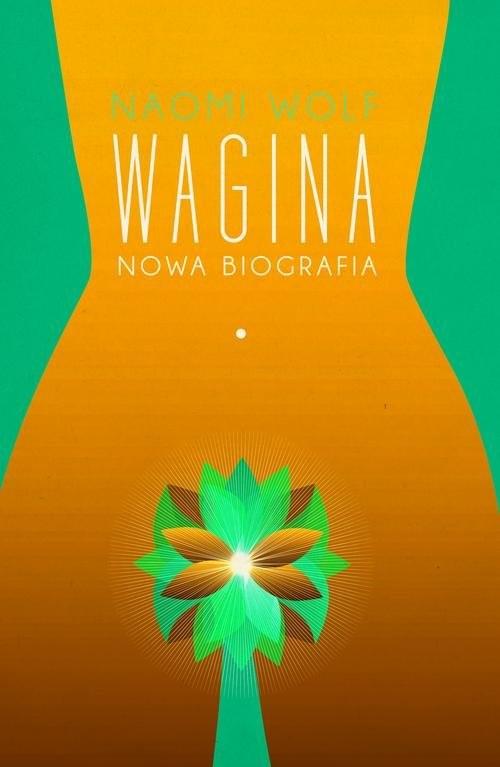 okładka Wagina. Nowa biografia, Książka | Naomi Wolf