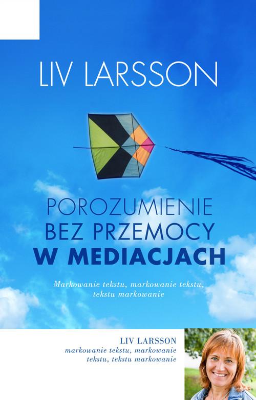 okładka Porozumienie bez przemocy w mediacjach. Jak być trzecią stroną w konflikcie, Książka | Larsson Liv
