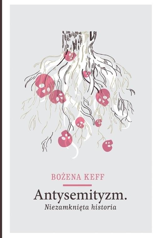 okładka Antysemityzm. Niezamknięta historiaksiążka      Keff Bożena