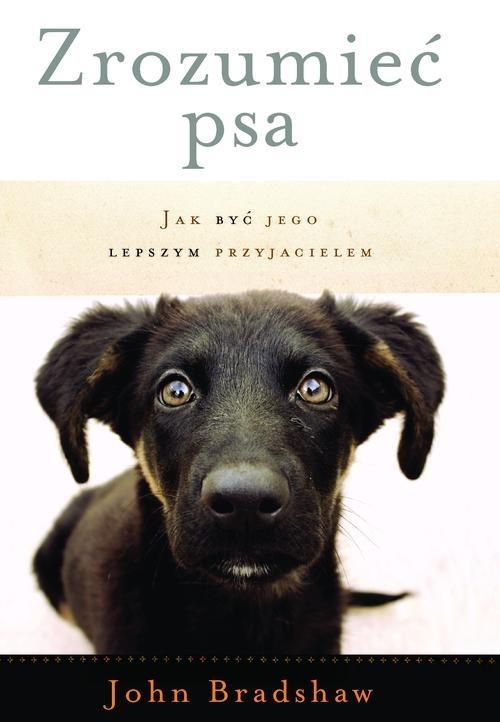 okładka Zrozumieć psa. Jak być jego lepszym przyjacielem, Książka | John Bradshaw