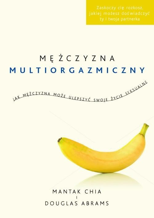 okładka Mężczyzna multiorgazmiczny. Jak mężczyzna może ulepszyć swoje życie seksualne, Książka | Mantak Chia, Douglas Abrams