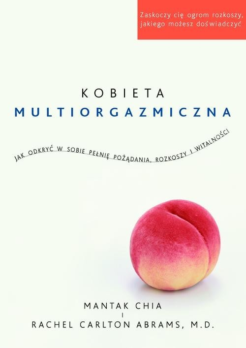 okładka Kobieta multiorgazmiczna. Jak odkryć w sobie pełnię pożądania, rozkoszy i  witalności, Książka | Mantak Chia, Abrams Rachel Carlton