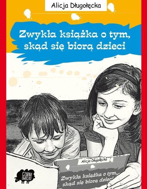okładka Zwykła książka o tym, skąd się biorą dzieci, Książka   Długołęcka Alicja