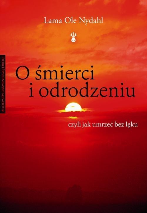 okładka O śmierci i odrodzeniu, czyli jak umrzeć bez lęku, Książka | Lama Ole Nydahl