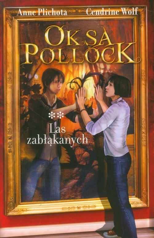 okładka Oksa Pollock. Tom 2. Las zabłąkanych, Książka | Anne Plichota, Cendrine Wolf