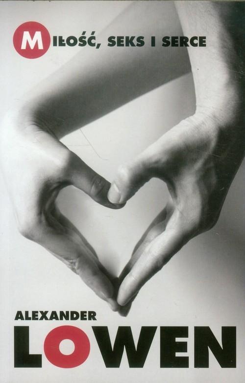 okładka Miłość seks i serce, Książka | Alexander Lowen